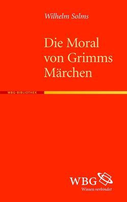 Die Moral von Grimms Märchen von Solms,  Wilhelm