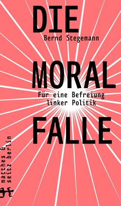 Die Moralfalle von Stegemann,  Bernd