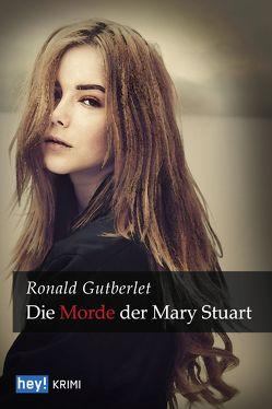Die Morde der Mary Stuart von Gutberlet,  Ronald