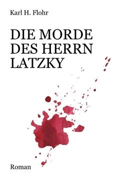 Die Morde des Herrn Latzky von Flohr,  Karl H.