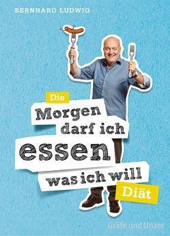 """Die """"Morgen darf ich essen, was ich will""""-Diät von Ludwig,  Bernhard"""