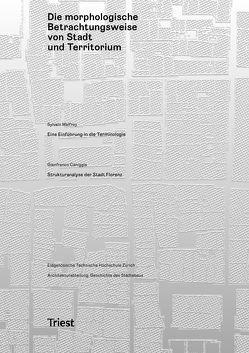 Die morphologische Betrachtungsweise von Stadt und Territorium von Caniggia,  Gianfranco, Malfroy,  Sylvain
