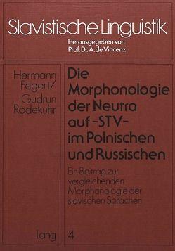Die Morphonologie der Neutra auf -stv- im Polnischen und Russischen von Fegert,  Hermann, Rodekuhr,  Gudrun