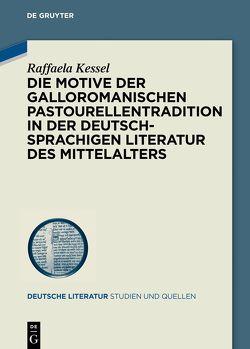 Die Motive der galloromanischen Pastourellentradition in der deutschsprachigen Literatur des Mittelalters von Kessel,  Raffaela