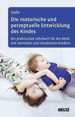 Die motorische und perzeptuelle Entwicklung des Kindes von Heine,  Ralf, Holle,  Britta, Munksgaard, Schulze,  Astrid