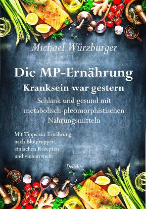 Die MP-Ernährung – Kranksein war gestern – Schlank und gesund mit metabolisch-pleomorphistischen Nahrungsmitteln von Würzburger,  Michael