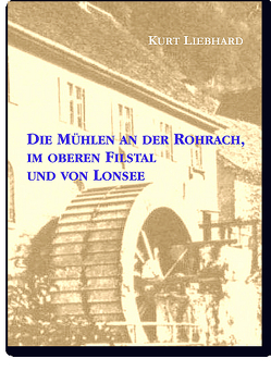 Die Mühlen an der Rohrach, im oberen Filstal und von Lonsee von Liebhard,  Kurt