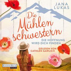 Die Mühlenschwestern – Die Hoffnung wird dich finden (2) von Gawlich,  Cathlen, Lukas,  Jana