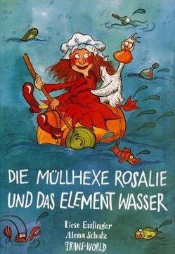 Die Müllhexe Rosalie und das Element Wasser von Esslinger,  Liese, Inro, Regej,  G M, Schulz,  Alena