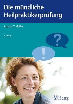 Die mündliche Heilpraktikerprüfung von Holler,  Arpana Tjard
