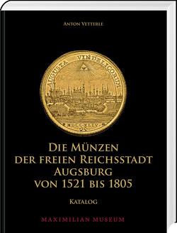 Die Münzen der Freien Reichsstadt Augsburg von 1521 bis 1805 von Vetterle,  Anton