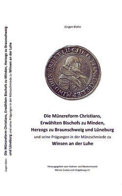 Die Münzreform Christians, Erwählten Bischofs zu Minden, Herzogs zu Braunschweig-Lüneburg und seine Prägungen in der Münzschmiede zu Winsen an der Luhe von Klahn,  Jürgen