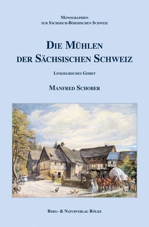 Die Mühlen der Sächsischen Schweiz von Hickmann,  Manfred, Schober,  Manfred