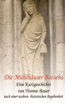Die Mühlhäuser Batseba von Bauer,  Yvonne