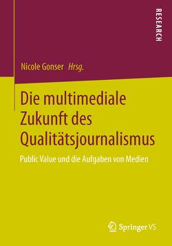 Die multimediale Zukunft des Qualitätsjournalismus von Gonser,  Nicole