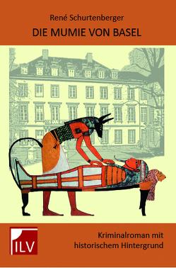 Die Mumie von Basel von Schurtenberger,  René
