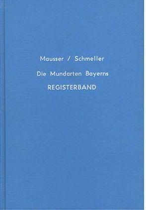 Die Mundarten Bayerns. Registerband zu Schmellers Werk von Mausser,  Otto, Schmeller,  Johann A