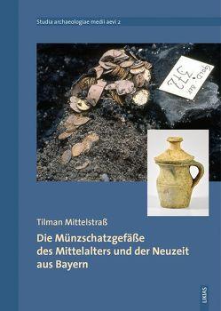 Die Münzschatzgefäße des Mittelalters und der Neuzeit aus Bayern von Mittelstrass,  Tilman, Päffgen,  Bernd