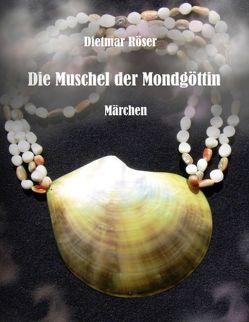 Die Muschel der Mondgöttin von Röser,  Dietmar