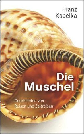 Die Muschel von Kabelka,  Franz