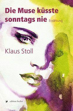 Die Muse küsste sonntags nie von Stoll,  Klaus