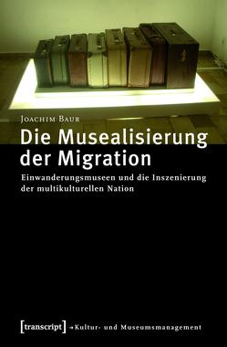 Die Musealisierung der Migration von Baur,  Joachim