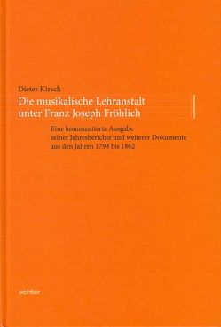 Die musikalische Lehranstalt unter Franz Joseph Fröhlich von Kirsch,  Dieter