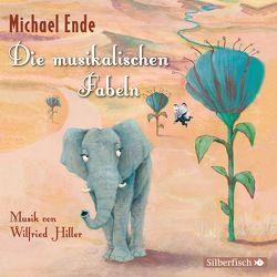 Die musikalischen Fabeln von Ende,  Michael, Hiller,  Wilfried