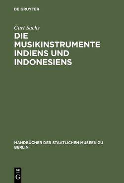 Die Musikinstrumente Indiens und Indonesiens von Sachs,  Curt