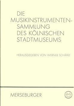 Die Musikinstrumentensammlung des Kölnischen Stadtmuseums von Altenburg,  Detlef, Dohr,  Christoph, Hoyler,  Helmut, Schäfke,  Werner