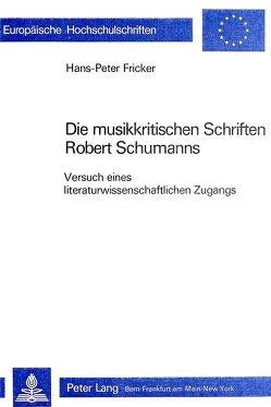 Die musikkritischen Schriften Robert Schumanns von Fricker,  Hans-Peter