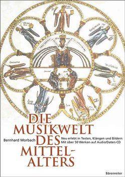 Die Musikwelt des Mittelalters von Morbach,  Bernhard