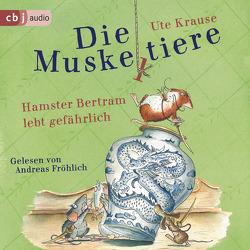 Die Muskeltiere – Hamster Bertram lebt gefährlich von Fröhlich,  Andreas, Krause,  Ute