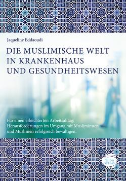 DIE MUSLIMISCHE WELT IN KRANKENHAUS UND GESUNDHEITSWESEN von Eddaoudi,  Jaqueline