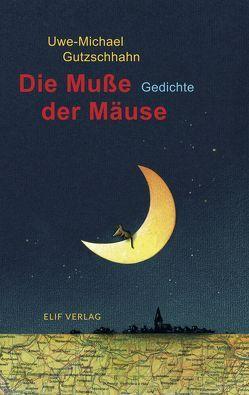 Die Muße der Mäuse von Gutzschhahn,  Uwe-Michael, Schlütter,  Manfred