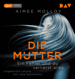 Die Mutter – Ein Fehler und du verlierst alles von Molloy,  Aimee, Nachtmann,  Julia, Naumann,  Katharina
