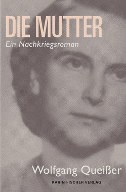 Die Mutter – eine bemerkenswerte Frau von Queißer,  Wolfgang