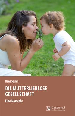 Die mutterlieblose Gesellschaft von Sachs,  Hans