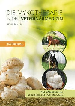 Die Mykotherapie in der Veterinärmedizin – Das Kompendium von Scharl,  Petra