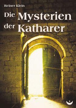 Die Mysterien der Katharer von Klein,  Reiner