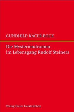 Die Mysteriendramen im Lebengsgang Rudolf Steiners von Kacer-Bock,  Gundhild