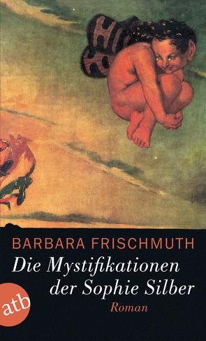 Die Mystifikationen der Sophie Silber von Frischmuth,  Barbara