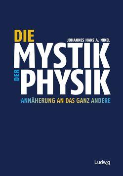 Die Mystik der Physik von Nikel,  Johannes Hans A.