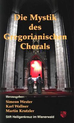 Die Mystik des Gregorianischen Chorals von Krutzler,  Martin, Wallner,  Karl, Wester,  Simeon