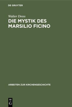 Die Mystik des Marsilio Ficino von Dress,  Walter