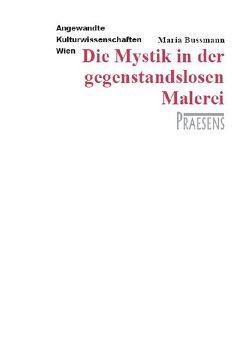 Die Mystik in der gegenstandslosen Malerei von Bussmann,  Maria
