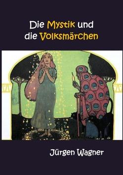 Die Mystik und die Volksmärchen von Wagner,  Jürgen