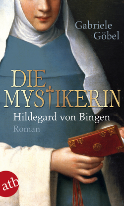 Die Mystikerin – Hildegard von Bingen von Göbel,  Gabriele