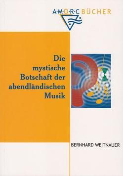 Die mystische Botschaft der abendländischen Musik von Weitnauer,  Bernhard
