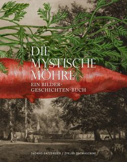 Die mystische Möhre von Thomas,  Gatzemeier